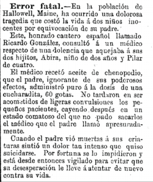 Earliest evidence of Spanish granite workers in Hallowell, Maine, this heartbreaking article from April 6, 1893, tells the story of Ricardo González who mistakenly killed his two small children by giving them the wrong dose of a prescription.